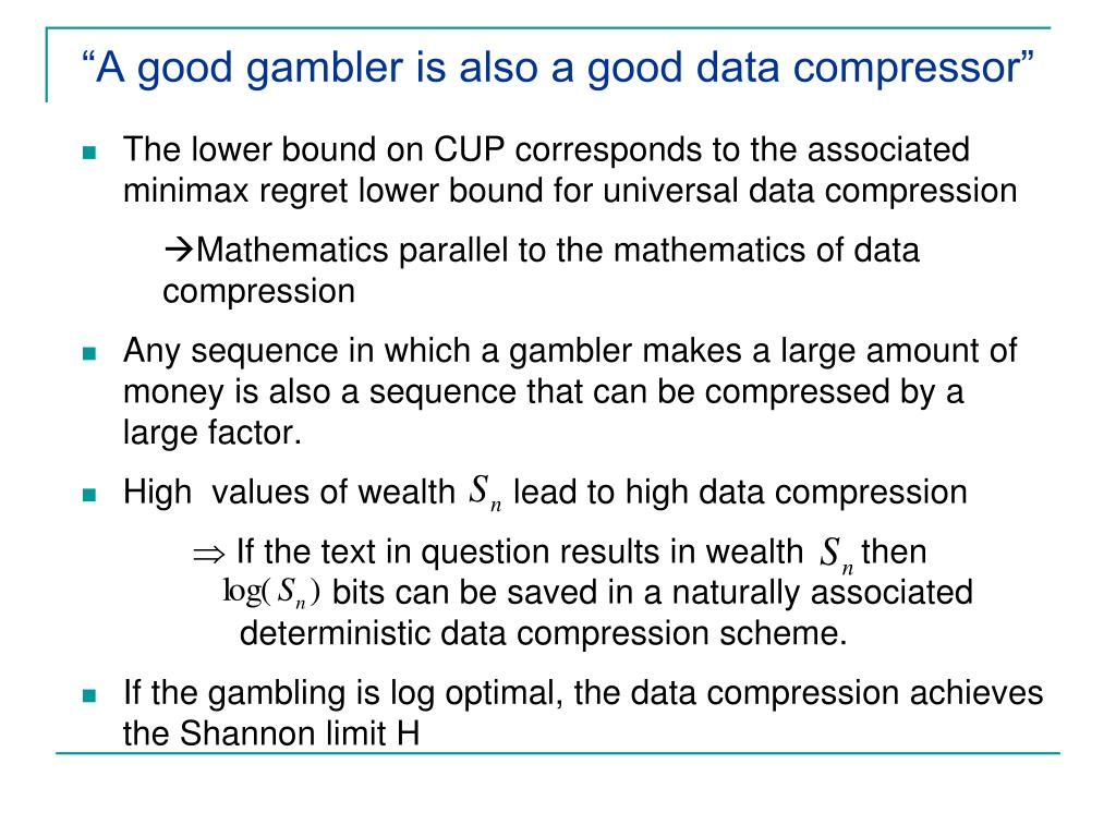 """A good gambler is also a good data compressor"""