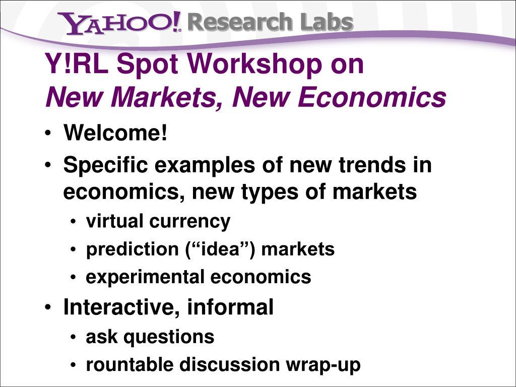 y rl spot workshop on new markets new economics
