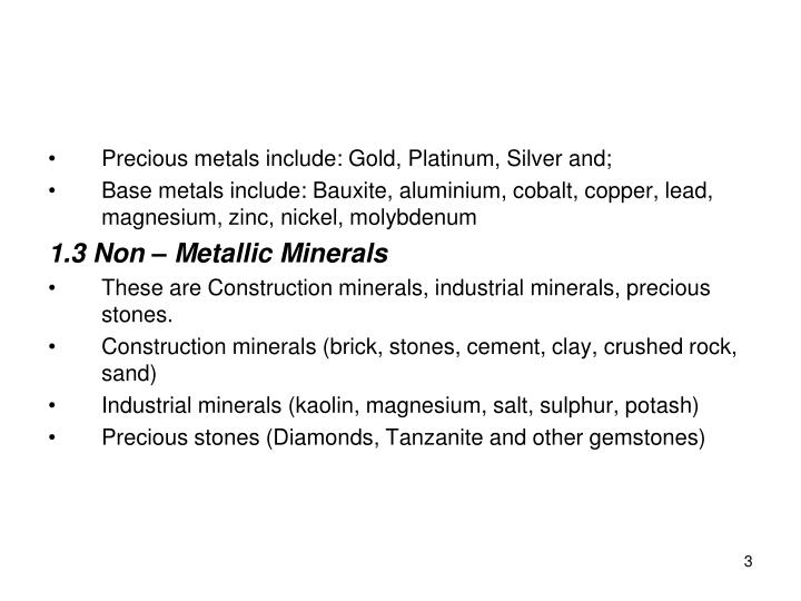 Precious metals include: Gold, Platinum, Silver and;