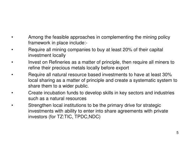 Among the feasible approaches in complementing the mining policy framework in place include:-