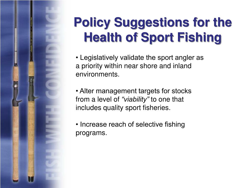 • Legislatively validate the sport angler as a priority within near shore and inland environments.