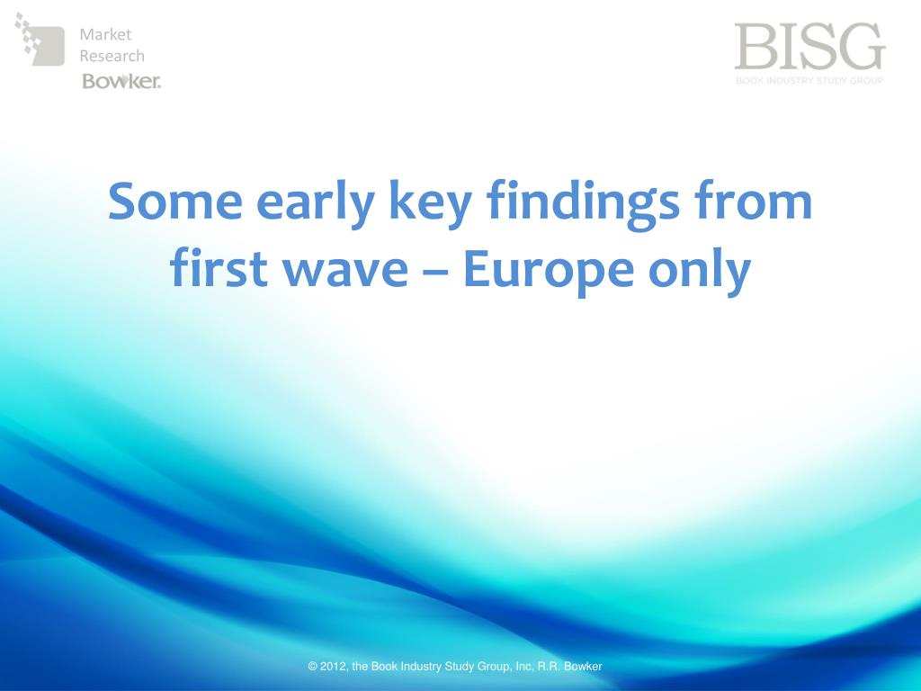 Some early key findings from first wave – Europe only