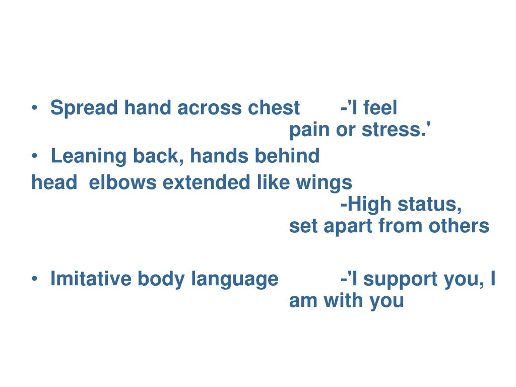 Spread hand across chest    -'I feel pain or stress.'