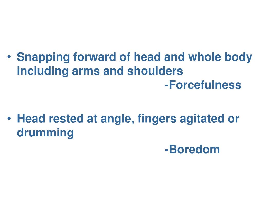 Snapping forward of head and whole body including arms and shoulders -Forcefulness