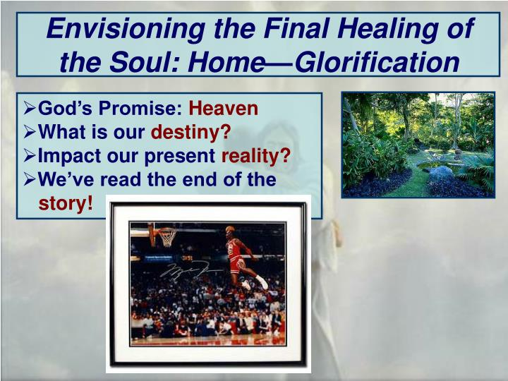 Envisioning the Final Healing of the Soul: Home—Glorification