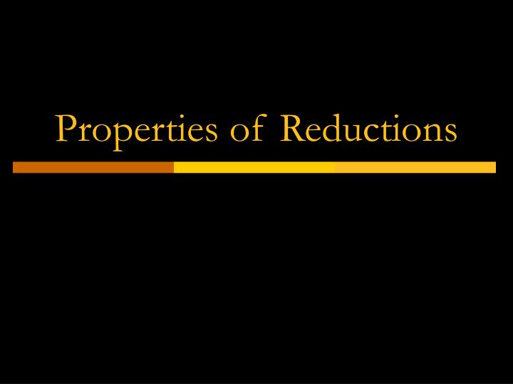Properties of Reductions