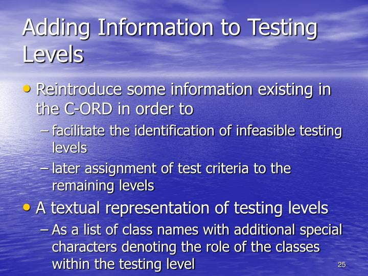 Adding Information to Testing Levels