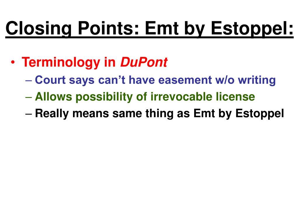 Closing Points: Emt by Estoppel: