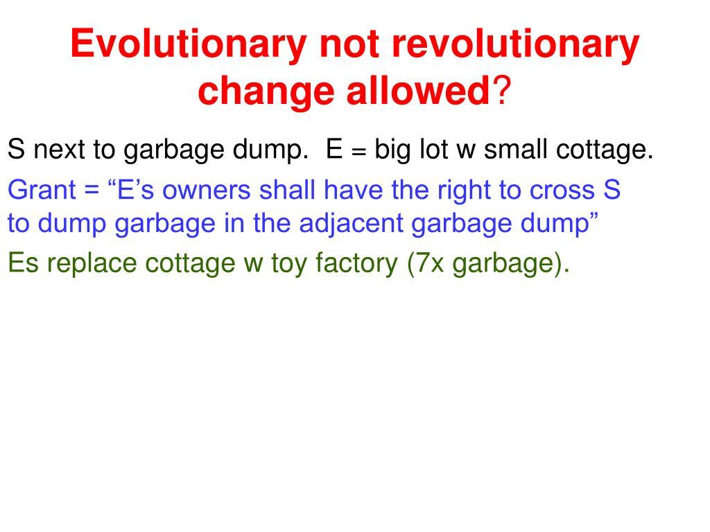 Evolutionary not revolutionary change allowed