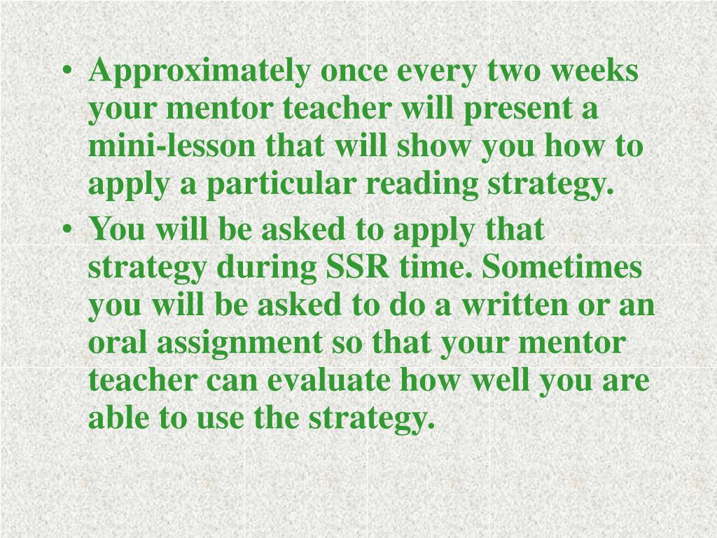 Approximately once every two weeks your mentor teacher will present a mini-lesson that will show you how to apply a particular reading strategy.