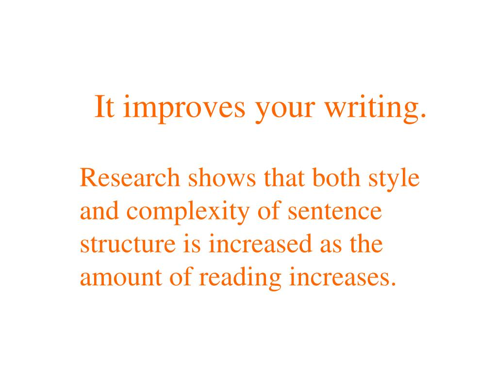 It improves your writing.