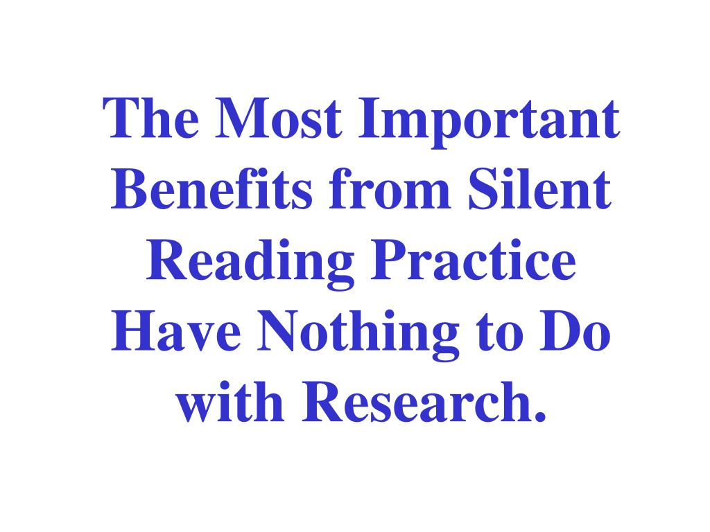 The Most Important Benefits from Silent Reading Practice Have Nothing to Do with Research.
