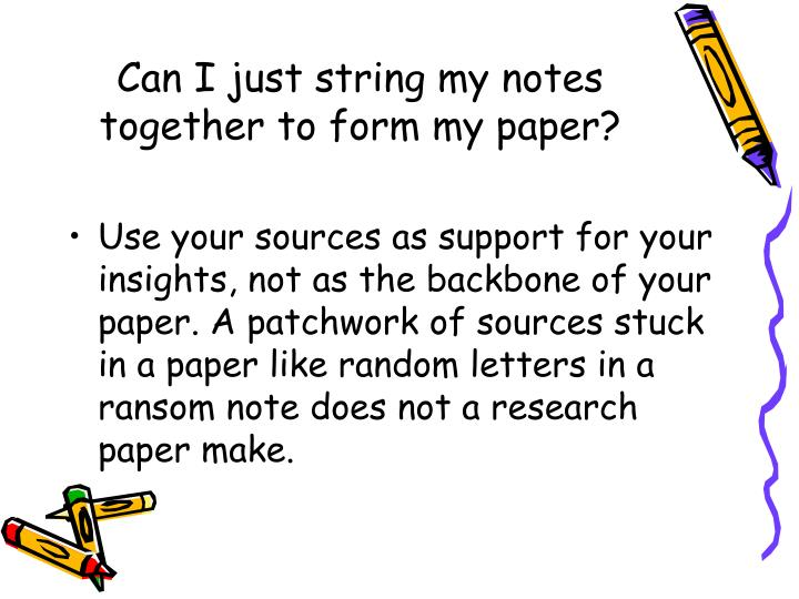 Can i just string my notes together to form my paper