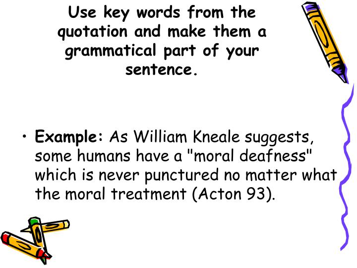 Use key words from the quotation and make them a grammatical part of your sentence.