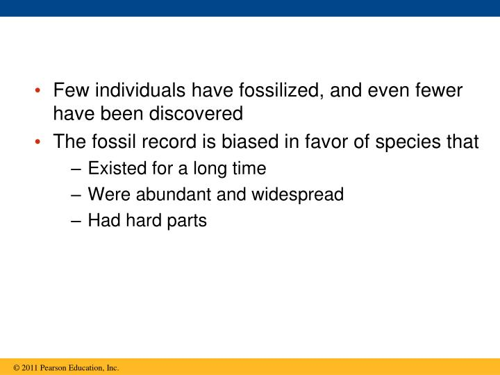Few individuals have fossilized, and even fewer have been discovered