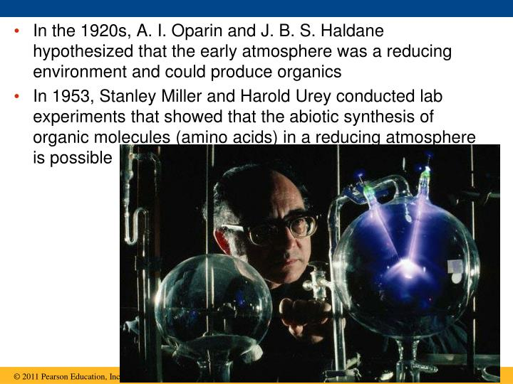 In the 1920s, A. I. Oparin and J. B. S. Haldane hypothesized that the early atmosphere was a reducing environment and could produce organics