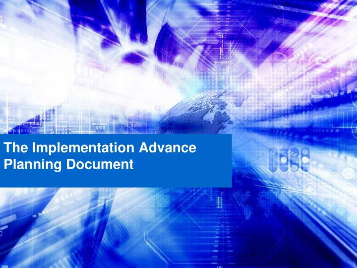 The implementation advance planning document