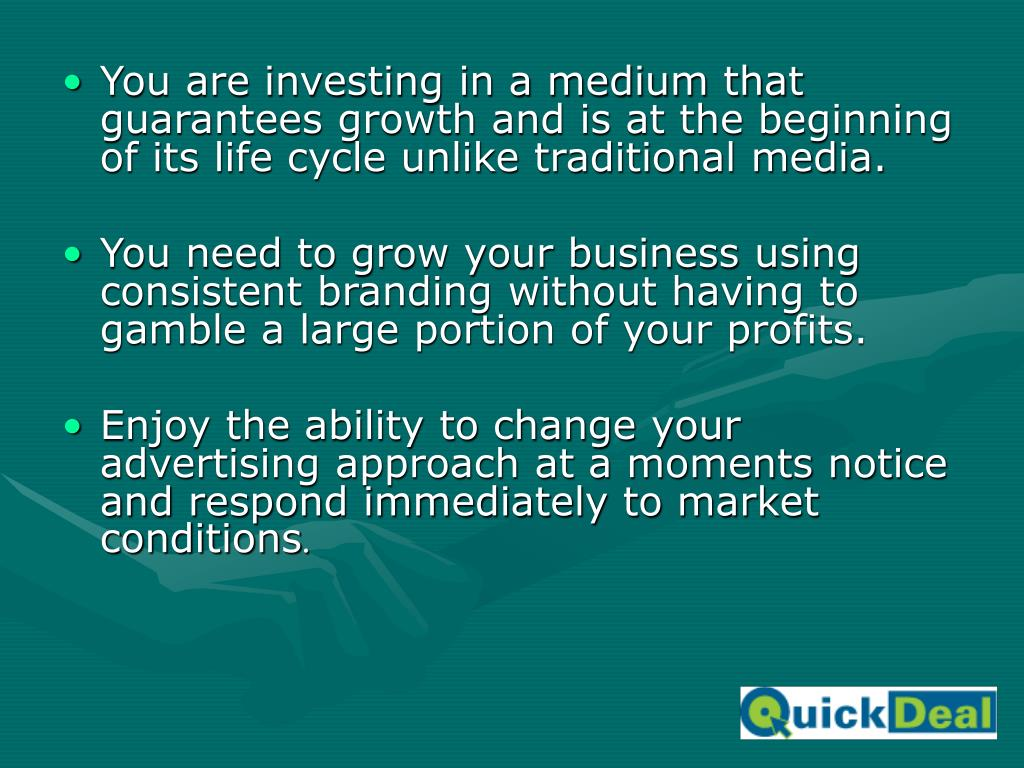 You are investing in a medium that guarantees growth and is at the beginning of its life cycle unlike traditional media.