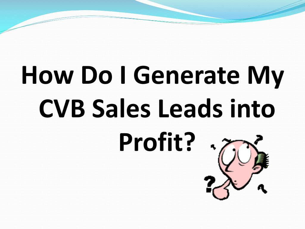How Do I Generate My CVB Sales Leads into Profit?