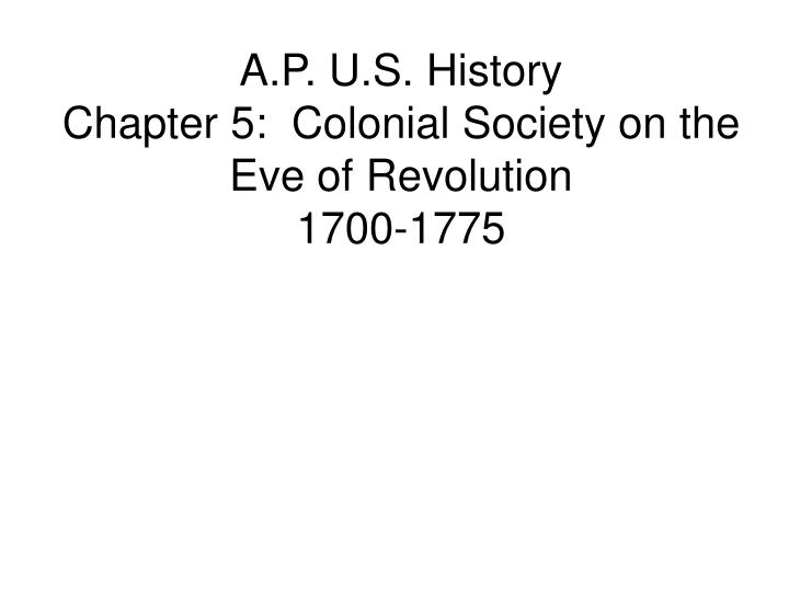 A p u s history chapter 5 colonial society on the eve of revolution 1700 1775