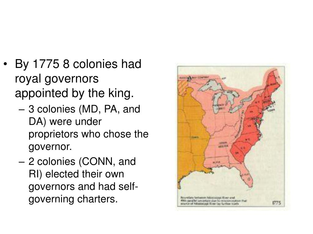 By 1775 8 colonies had royal governors appointed by the king.