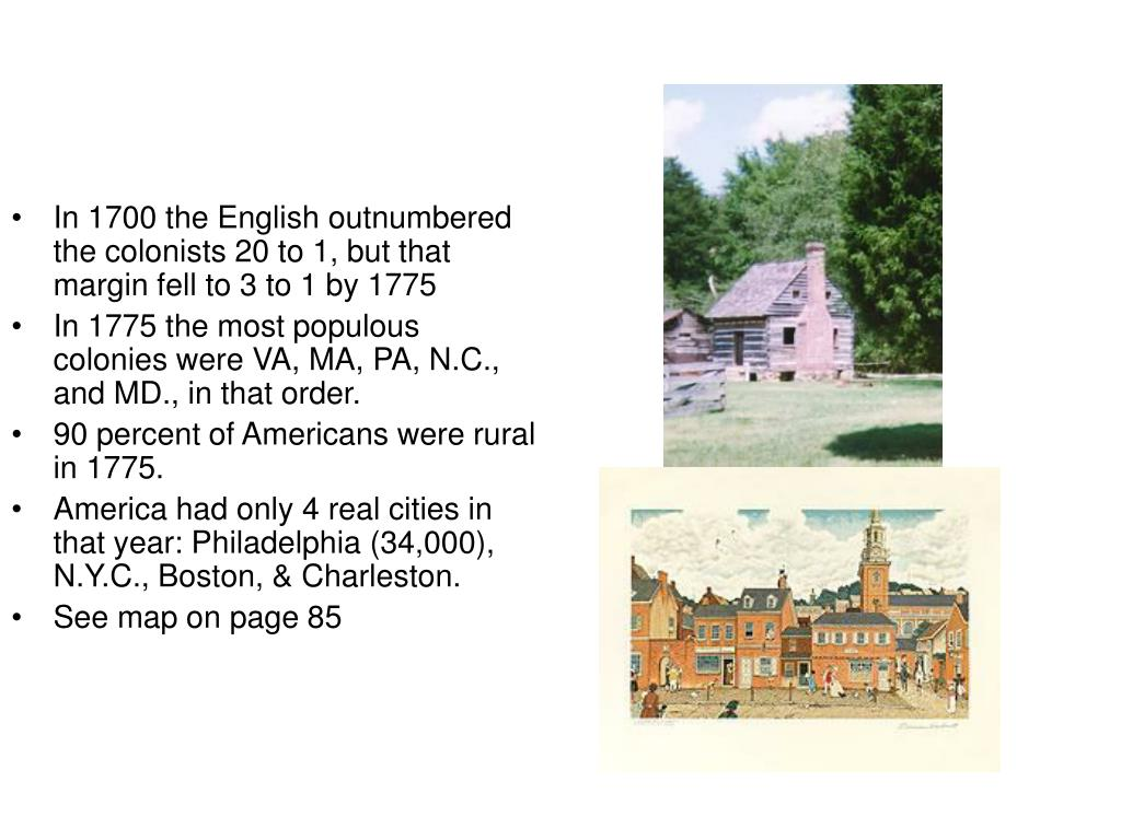 In 1700 the English outnumbered the colonists 20 to 1, but that margin fell to 3 to 1 by 1775