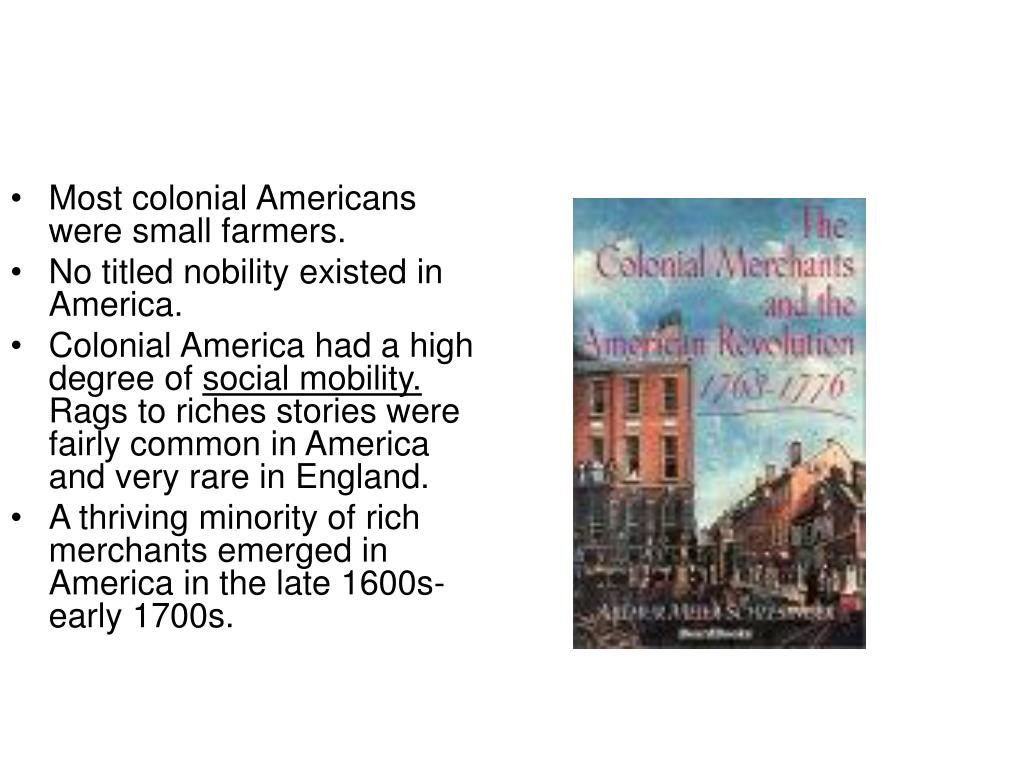Most colonial Americans were small farmers.