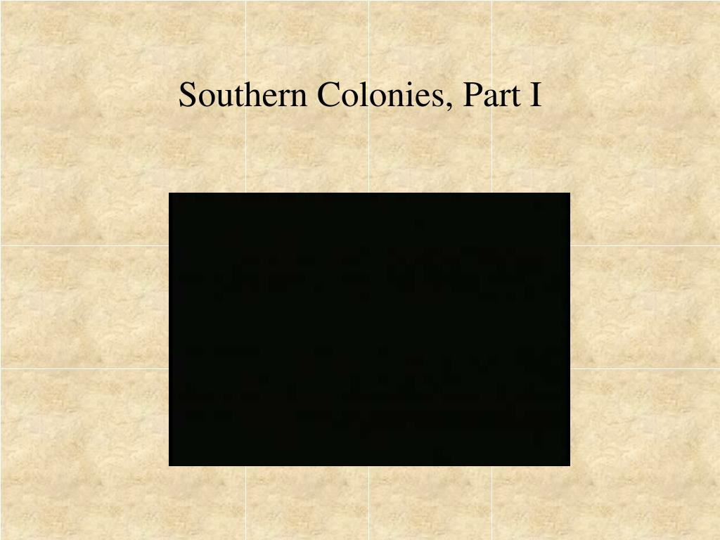 Southern Colonies, Part I