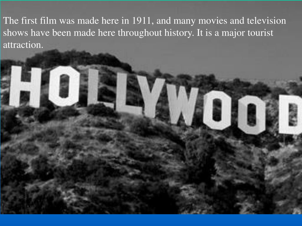 The first film was made here in 1911, and many movies and television shows have been made here throughout history. It is a major tourist attraction.