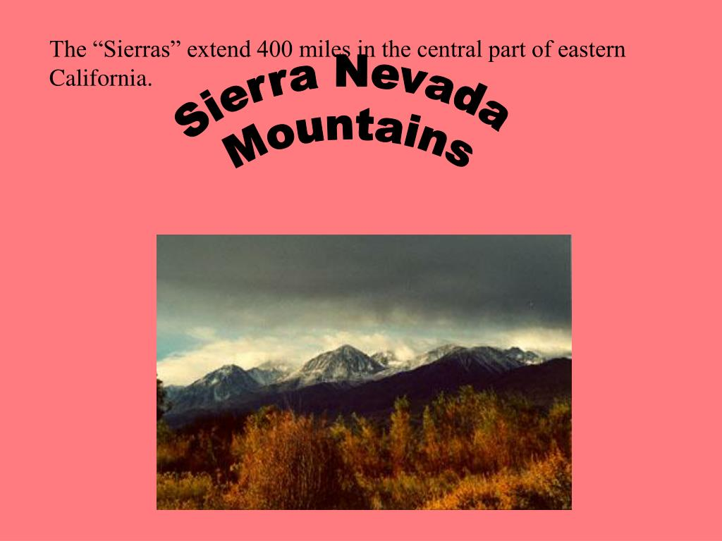 "The ""Sierras"" extend 400 miles in the central part of eastern California."