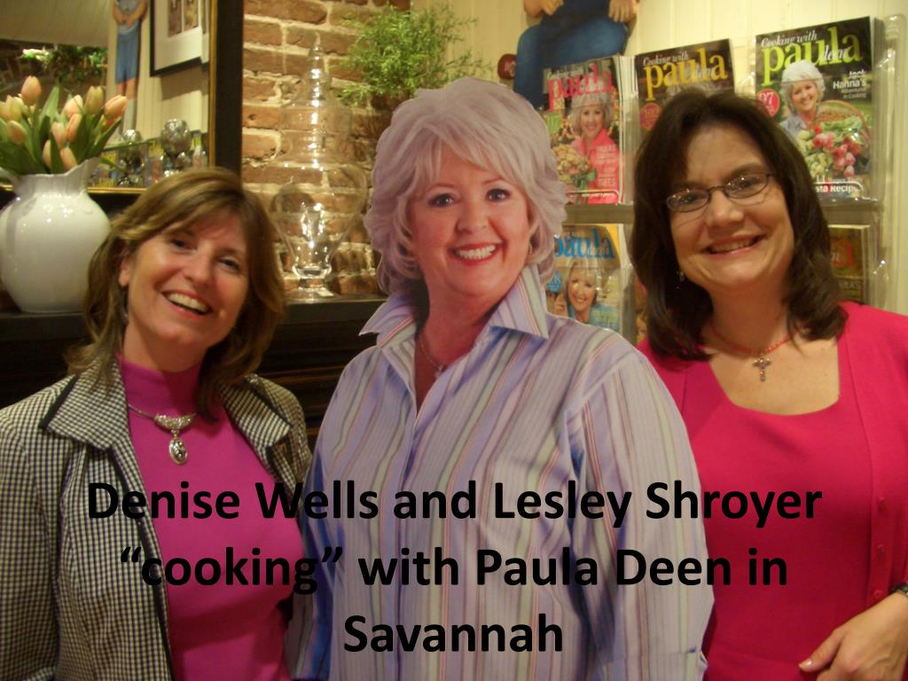 """Denise Wells and Lesley Shroyer """"cooking"""" with Paula Deen in Savannah"""