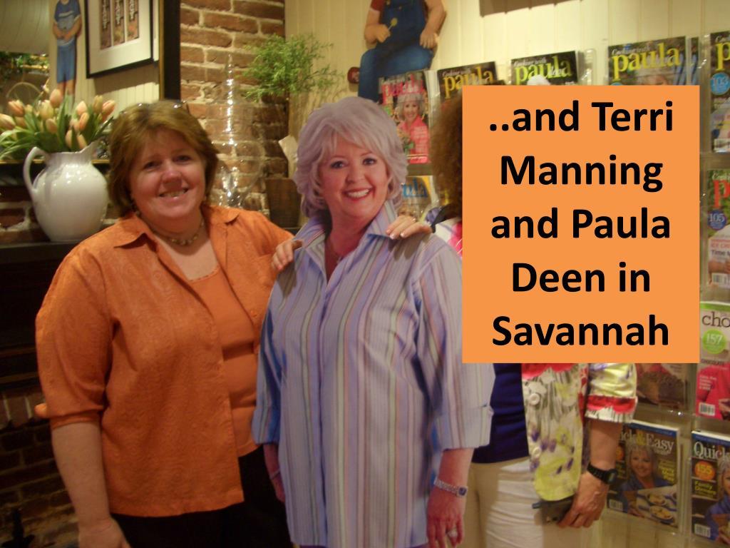 ..and Terri Manning and Paula Deen in Savannah