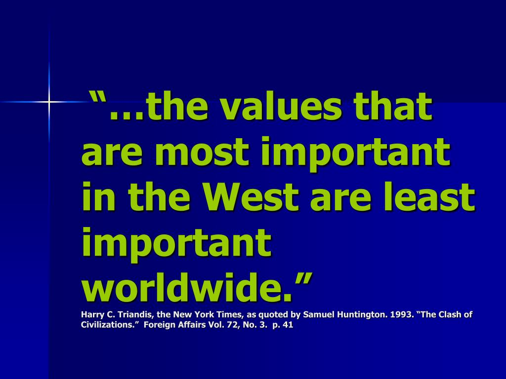 """…the values that are most important in the West are least important worldwide."""