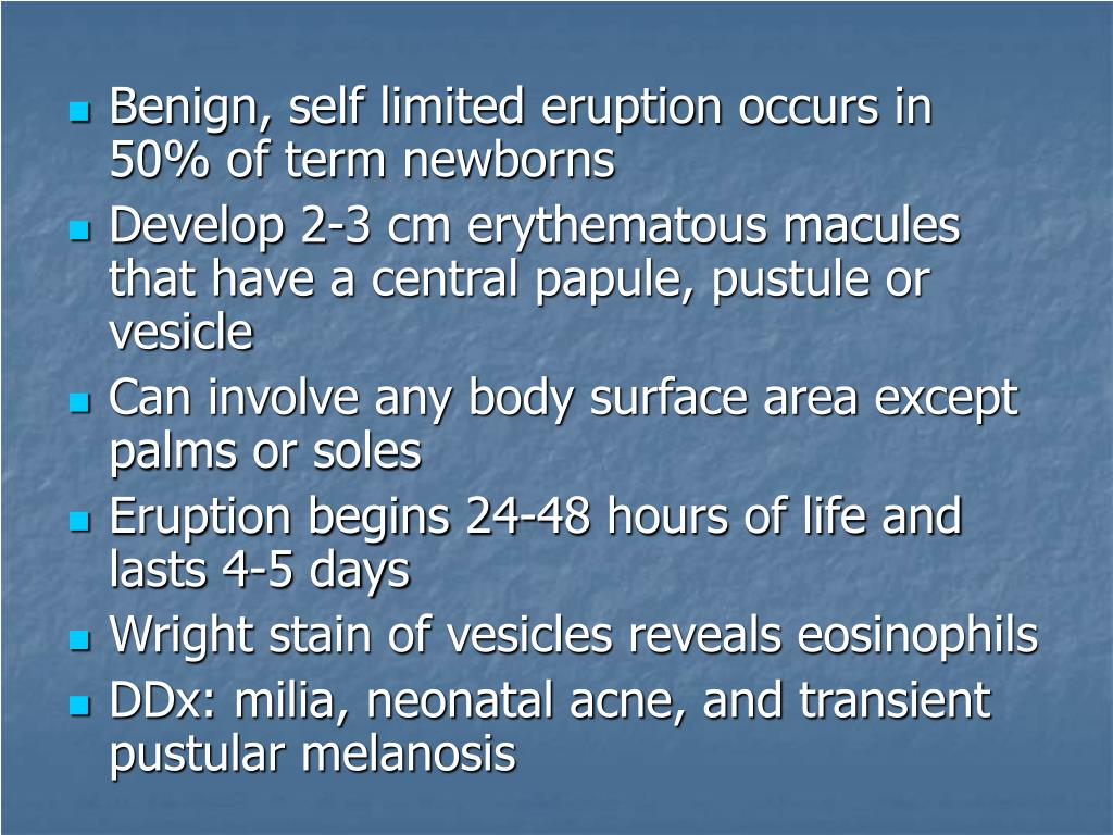 Benign, self limited eruption occurs in 50% of term newborns