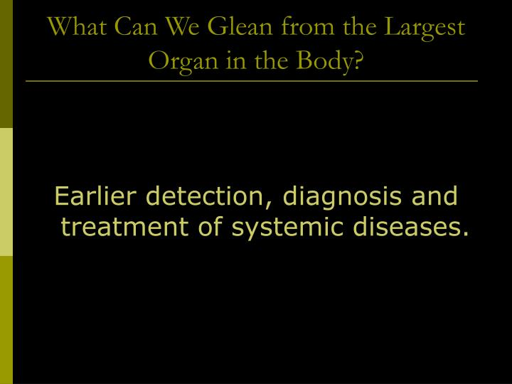 What can we glean from the largest organ in the body3