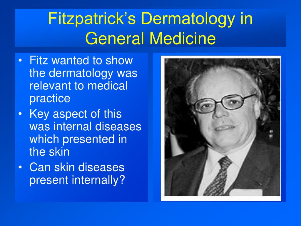 Fitz wanted to show the dermatology was relevant to medical practice
