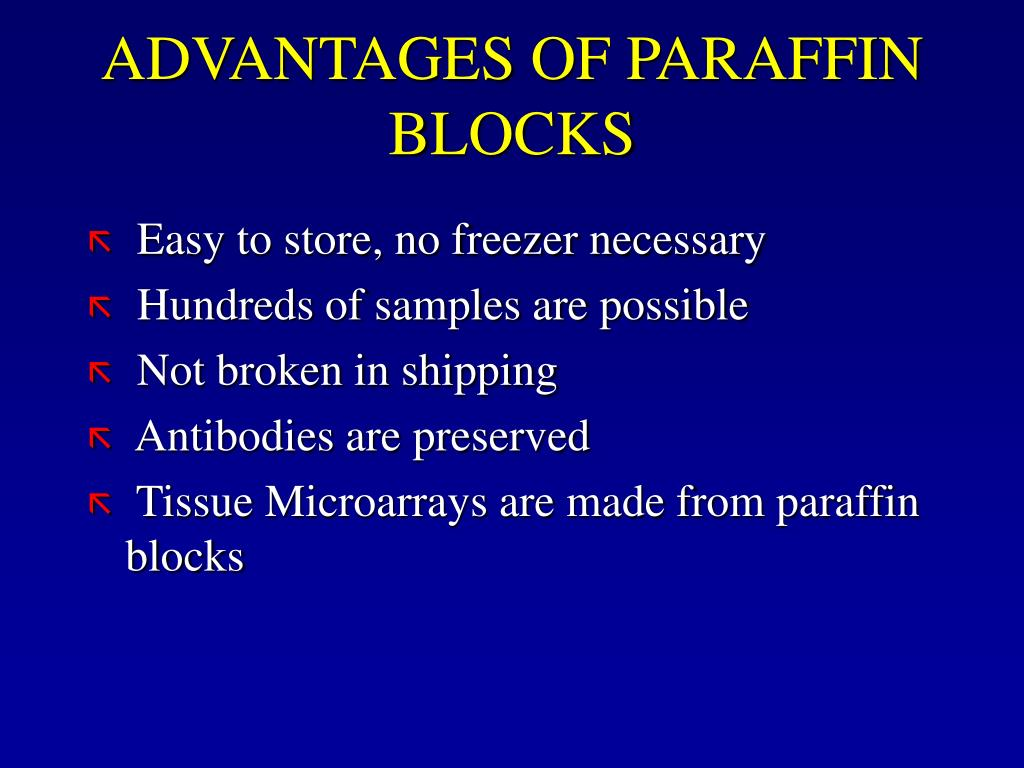 ADVANTAGES OF PARAFFIN BLOCKS
