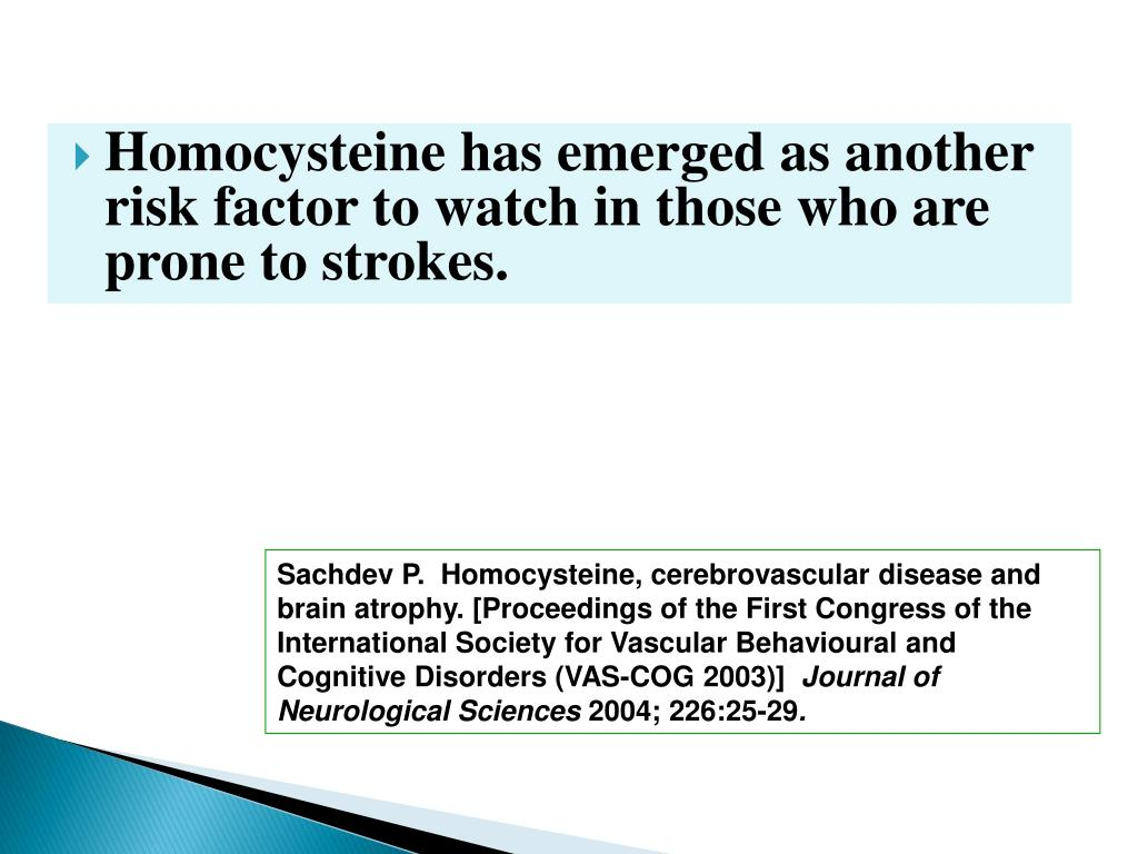 Homocysteine has emerged as another risk factor to watch in those who are prone to strokes.