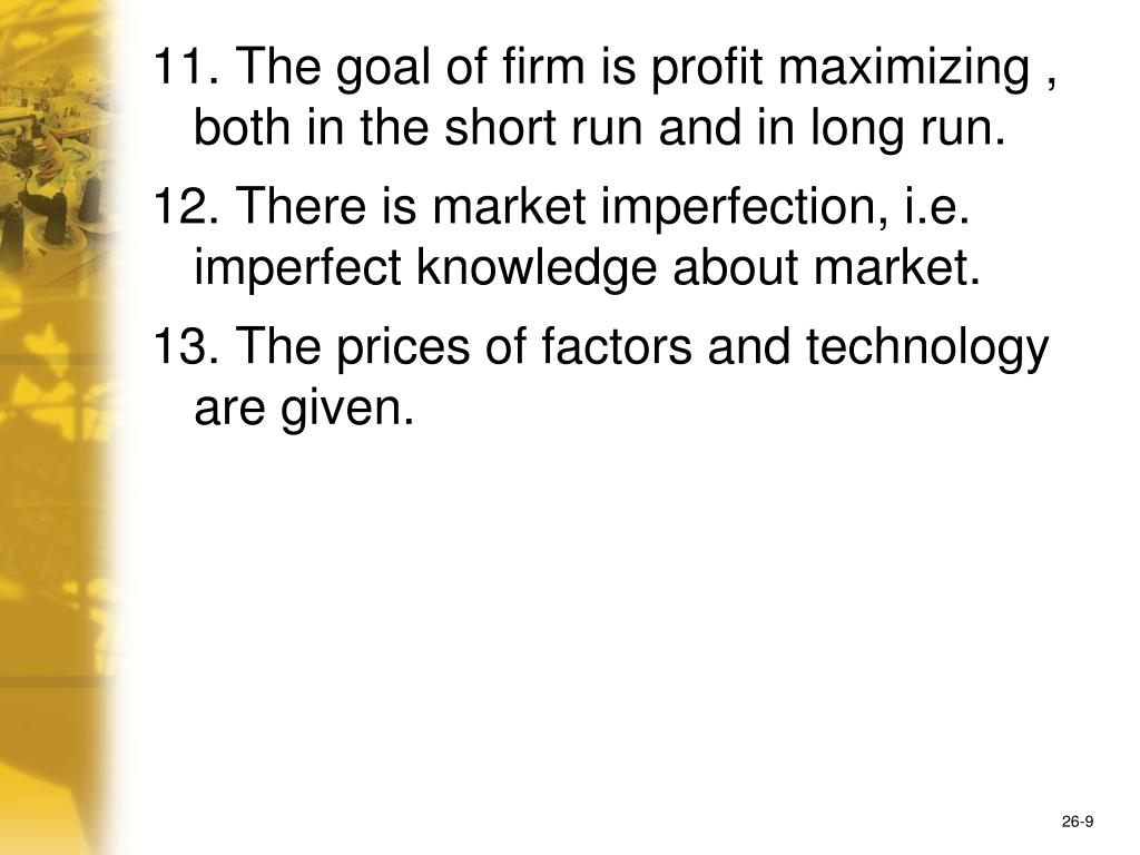 11. The goal of firm is profit maximizing , both in the short run and in long run.