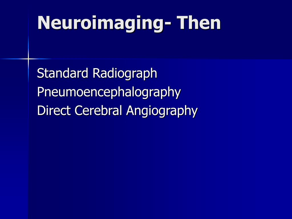 Neuroimaging- Then