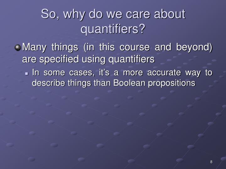 So, why do we care about quantifiers?