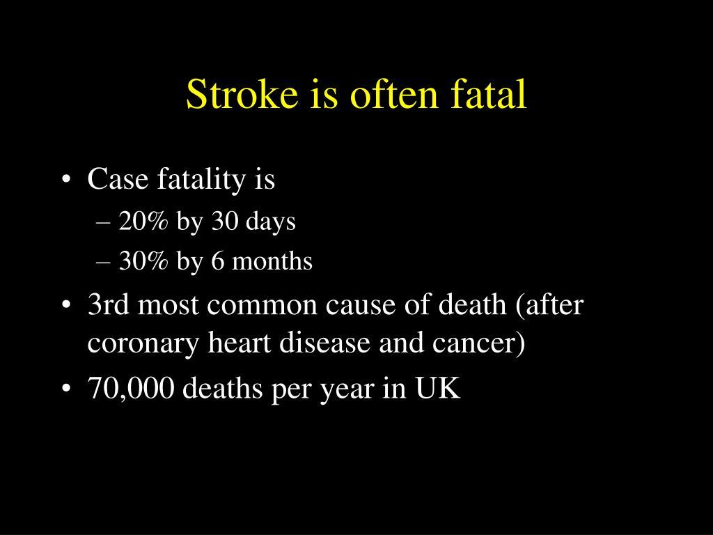 Stroke is often fatal