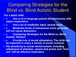 comparing strategies for the blind vs blind autistic student