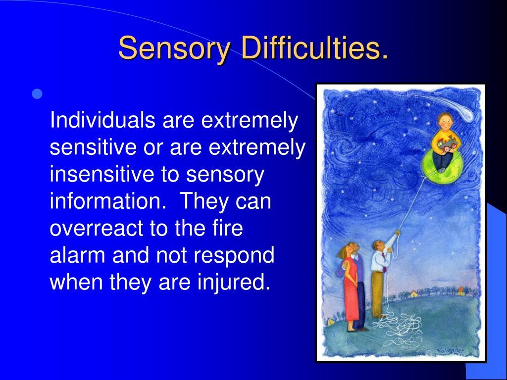 Sensory Difficulties.