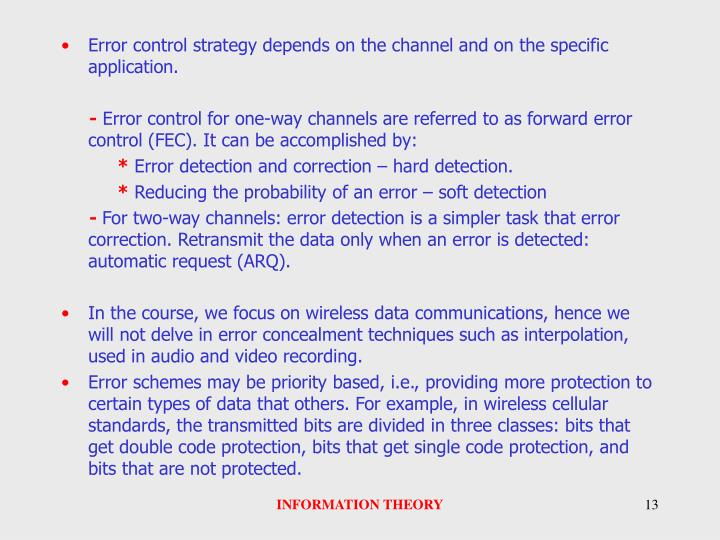 Error control strategy depends on the channel and on the specific application.