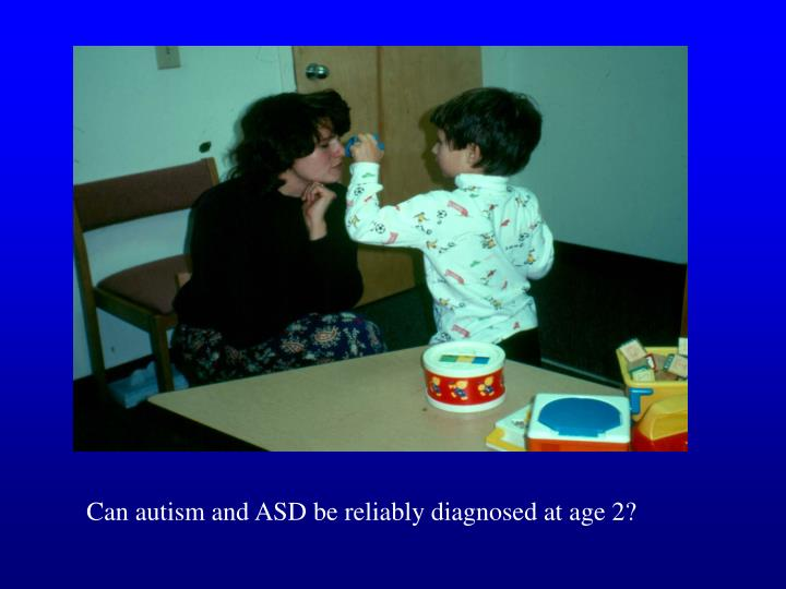 Can autism and ASD be reliably diagnosed at age 2?
