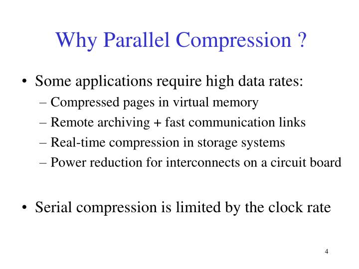 Why Parallel Compression ?