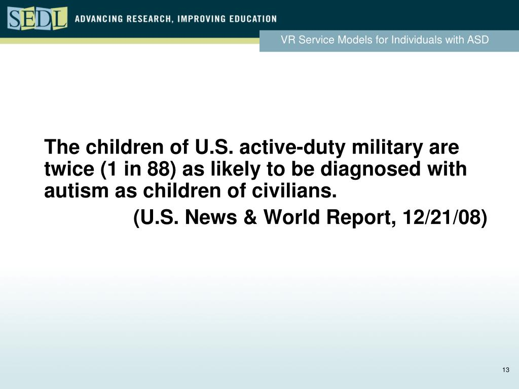 The children of U.S. active-duty military are twice (1 in 88) as likely to be diagnosed with autism as children of civilians.