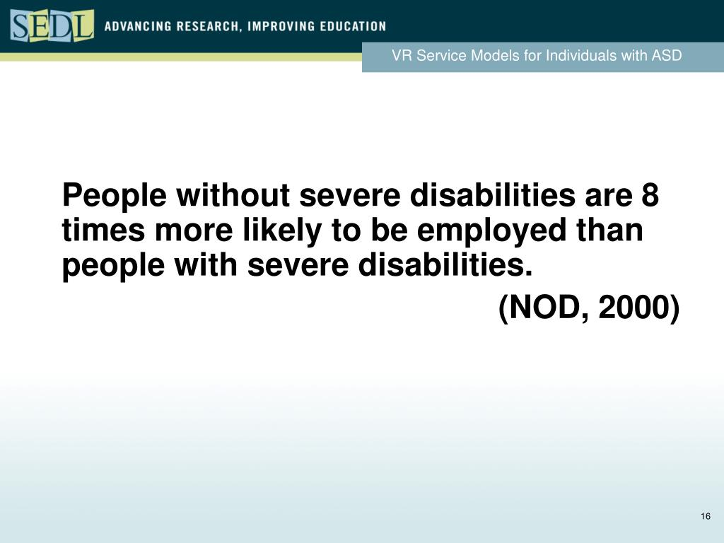 People without severe disabilities are 8 times more likely to be employed than people with severe disabilities.