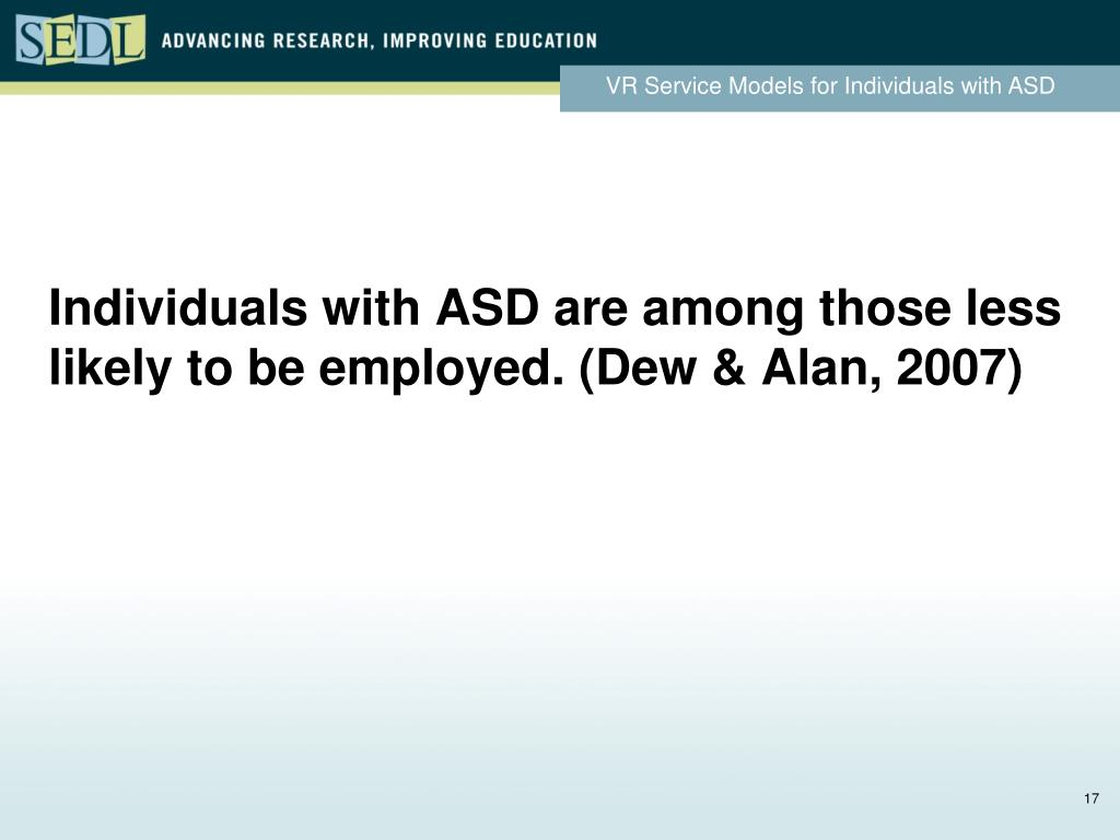 Individuals with ASD are among those less likely to be employed. (Dew & Alan, 2007)